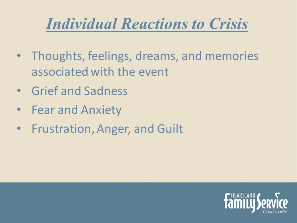 Thoughts, feelings, dreams, and memories associated with the event Grief and Sadness Fear and Anxiety Frustration, Anger, and Guilt Individual Reactions to Crisis