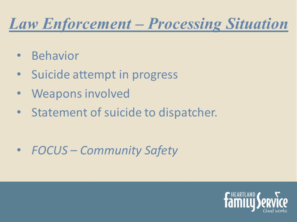 Behavior Suicide attempt in progress Weapons involved Statement of suicide to dispatcher.