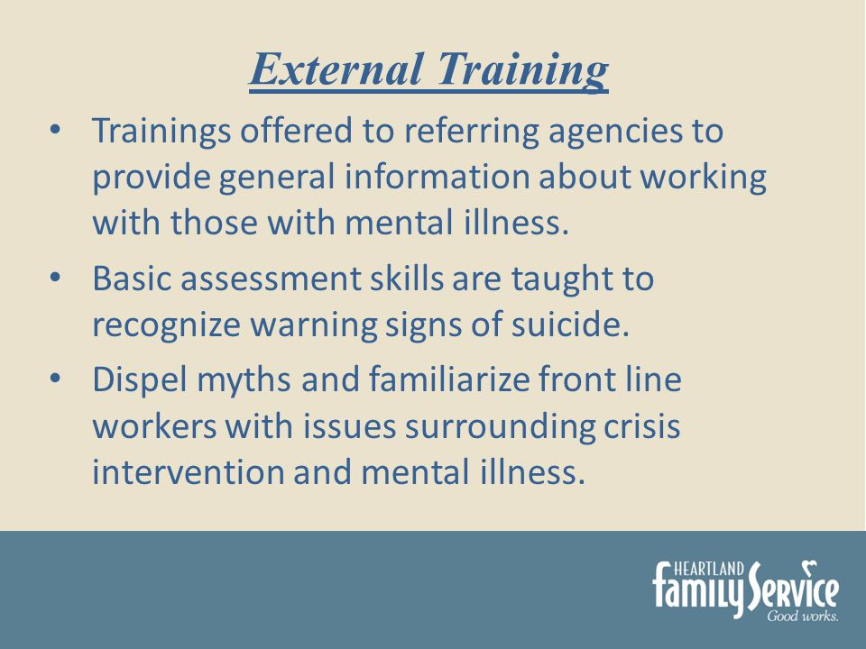 Trainings offered to referring agencies to provide general information about working with those with mental illness.