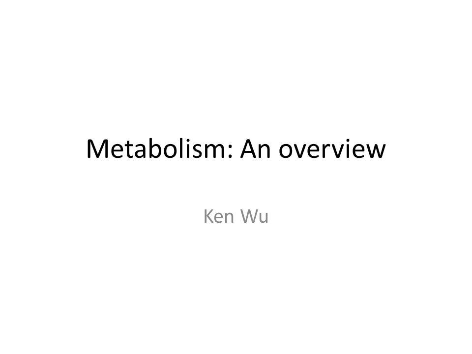 Metabolism: An overview Ken Wu