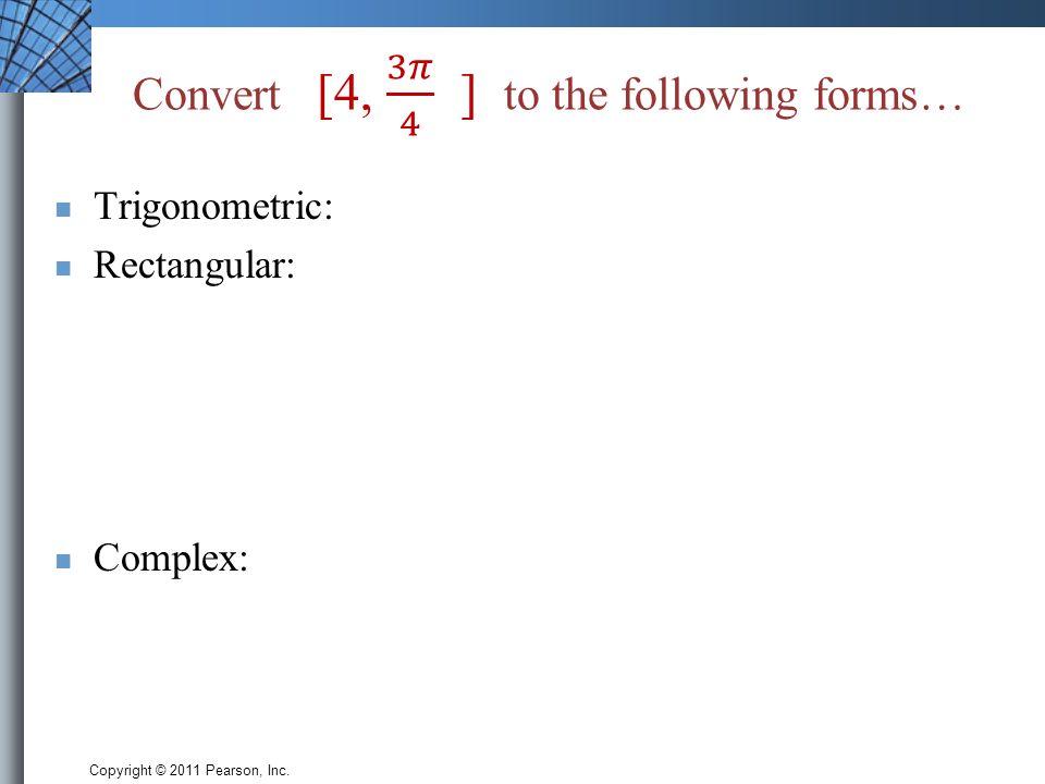 Copyright © 2011 Pearson, Inc. Trigonometric: Rectangular: Complex: