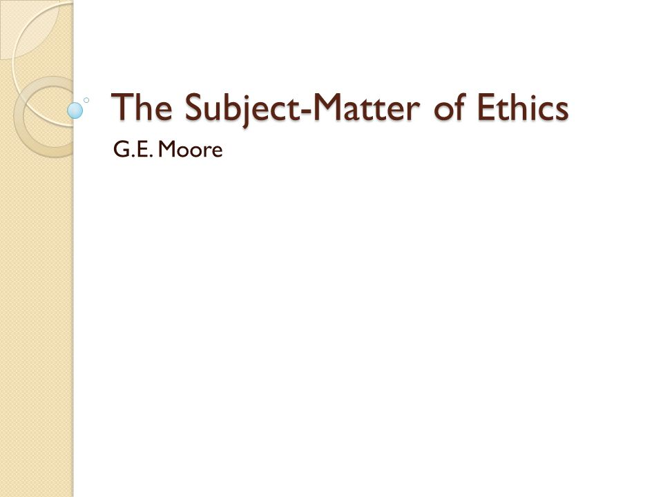 Ethics Ethics concerns the study of what is right and wrong human conduct.
