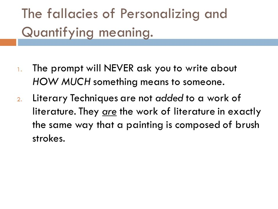 The fallacies of Personalizing and Quantifying meaning. 1. The prompt will NEVER ask you to write about HOW MUCH something means to someone. 2. Litera