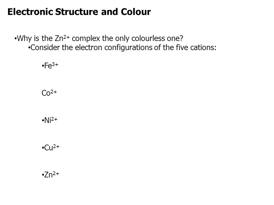 Why is the Zn 2+ complex the only colourless one.