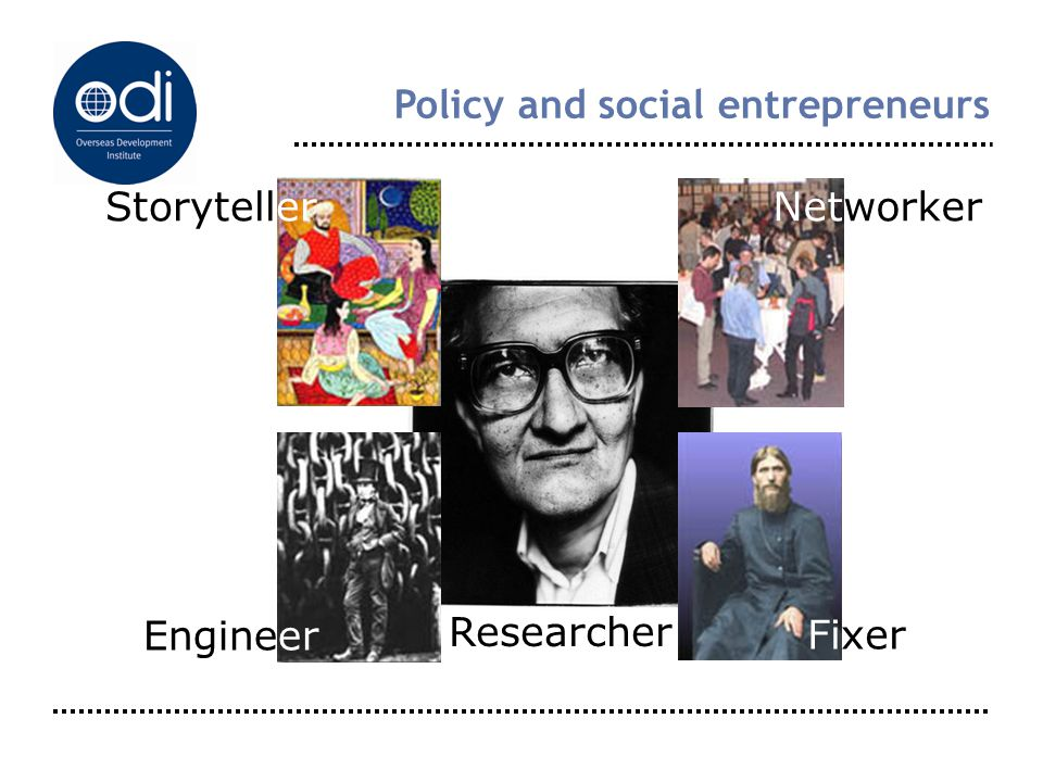 Policy and social entrepreneurs Researcher StorytellerNetworker Fixer Engineer