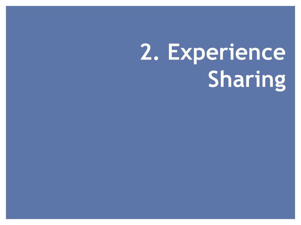 2. Experience Sharing