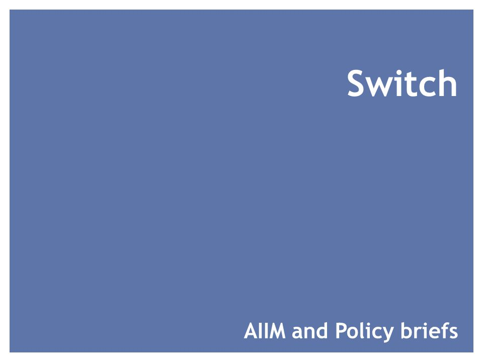 Switch AIIM and Policy briefs