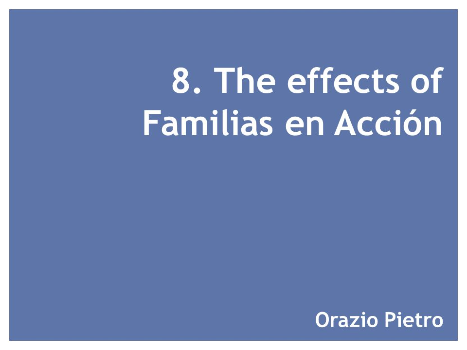 8. The effects of Familias en Acción Orazio Pietro