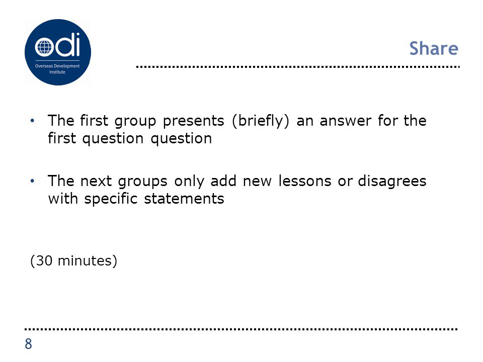 Share The first group presents (briefly) an answer for the first question question The next groups only add new lessons or disagrees with specific sta