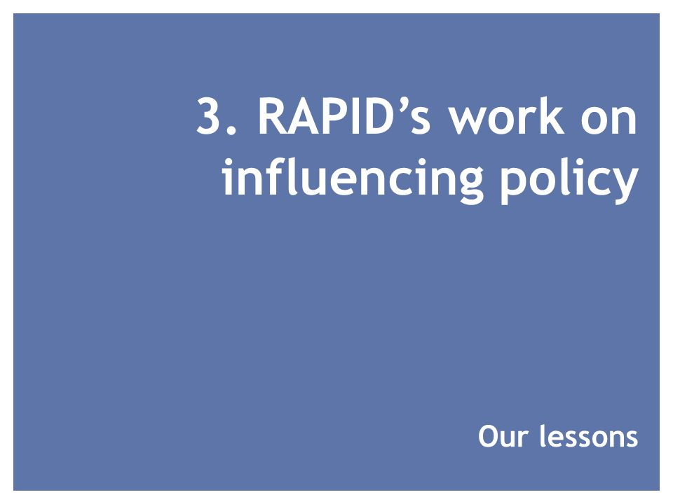 3. RAPIDs work on influencing policy Our lessons