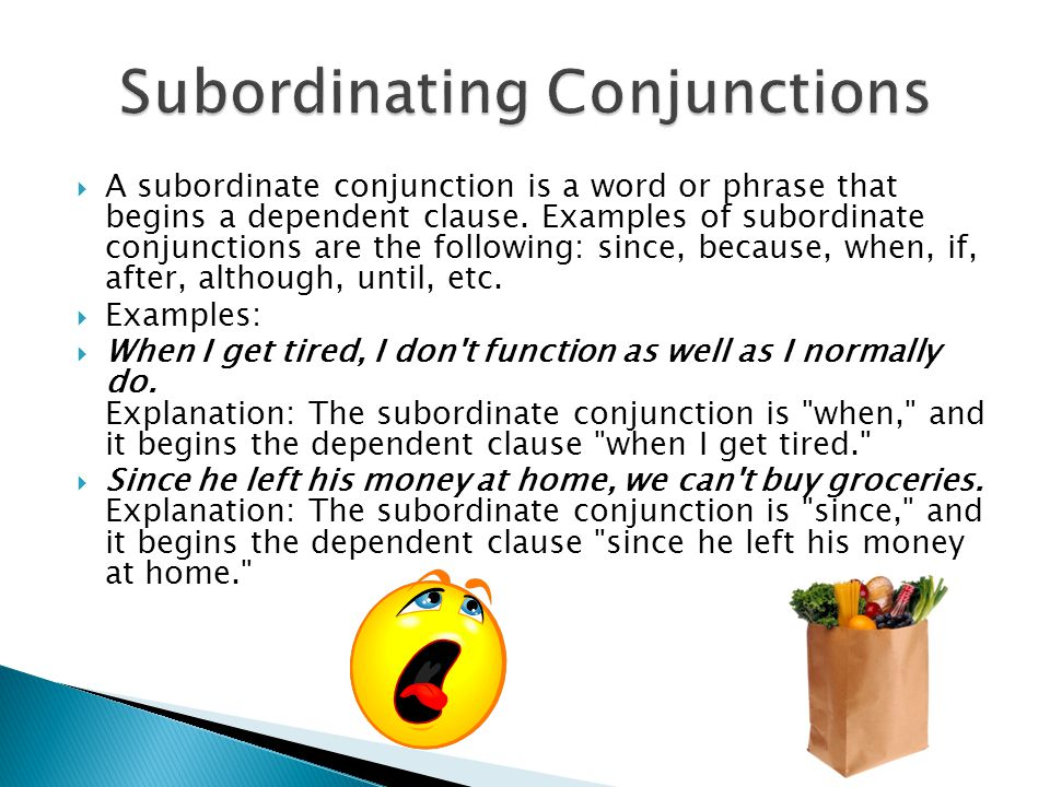 A subordinate conjunction is a word or phrase that begins a dependent clause. Examples of subordinate conjunctions are the following: since, because,