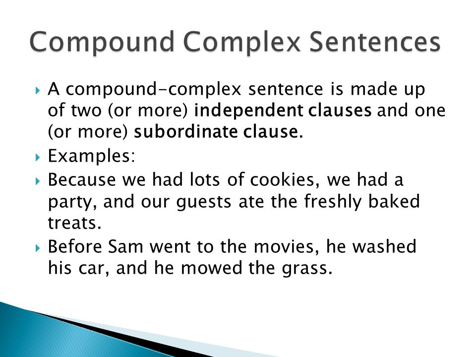 A compound-complex sentence is made up of two (or more) independent clauses and one (or more) subordinate clause. Examples: Because we had lots of coo