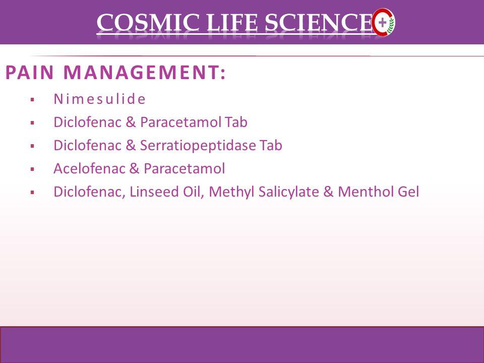 PAIN MANAGEMENT: Nimesulide Diclofenac & Paracetamol Tab Diclofenac & Serratiopeptidase Tab Acelofenac & Paracetamol Diclofenac, Linseed Oil, Methyl Salicylate & Menthol Gel