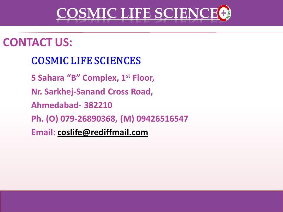 CONTACT US: COSMIC LIFE SCIENCES 5 Sahara B Complex, 1 st Floor, Nr.