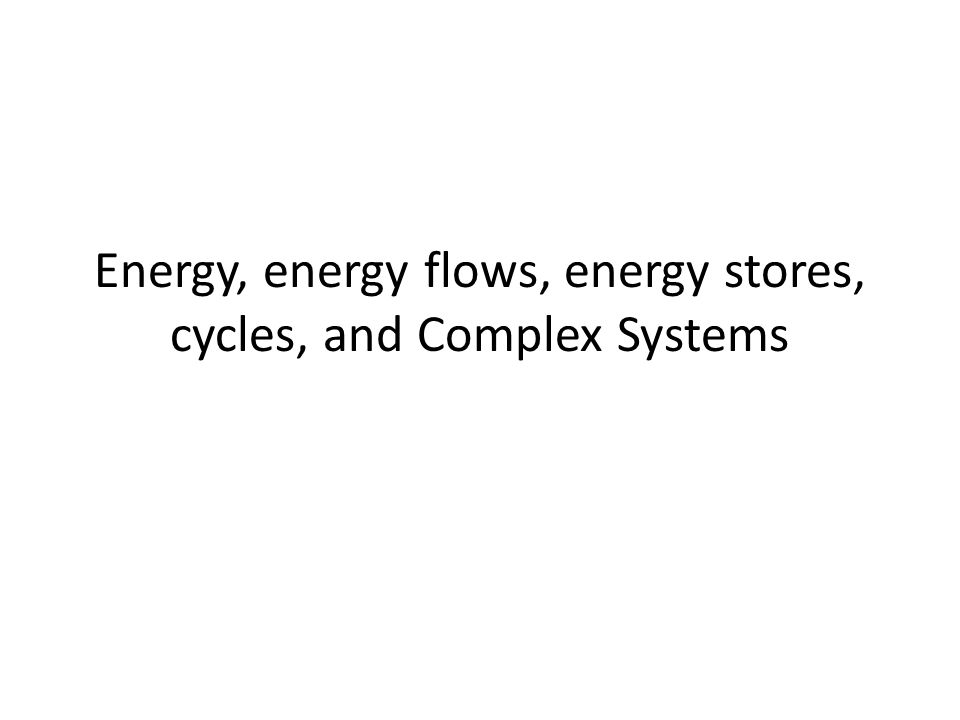Energy, energy flows, energy stores, cycles, and Complex Systems