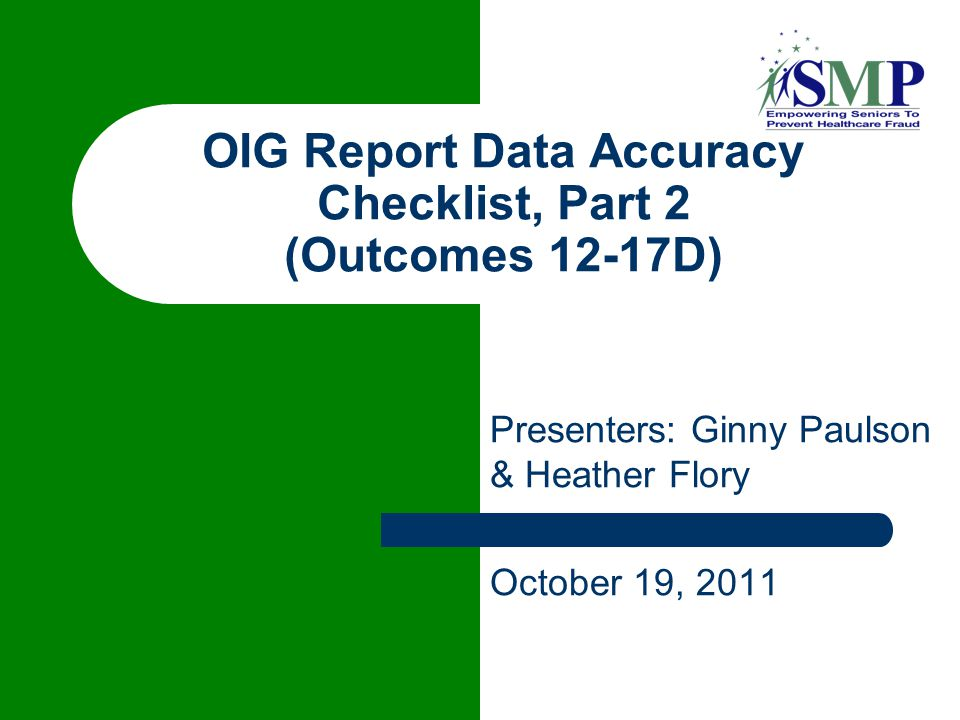 Presenters: Ginny Paulson & Heather Flory October 19, 2011 OIG Report Data Accuracy Checklist, Part 2 (Outcomes 12-17D)