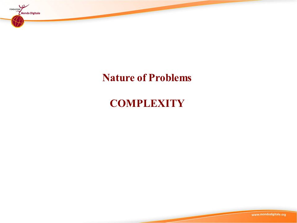 ProblemCo mplexity Nature of Problems - COMPLEXITY Amount of Knowledge Required Difficulty of Grasping Amount of Steps to Arrive at Solution.