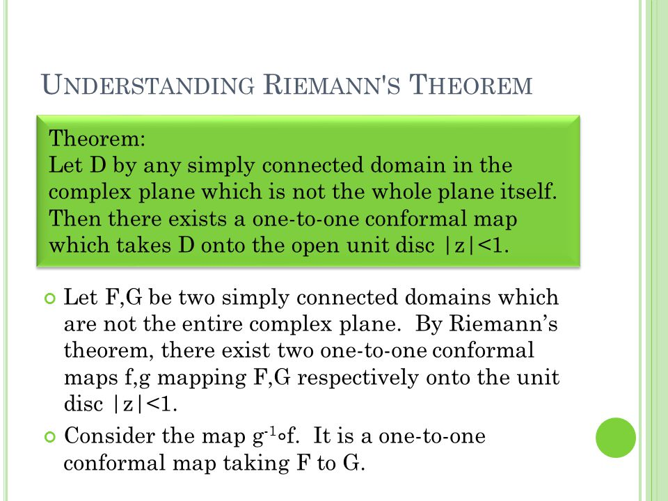 U NDERSTANDING R IEMANN S T HEOREM Let F,G be two simply connected domains which are not the entire complex plane.