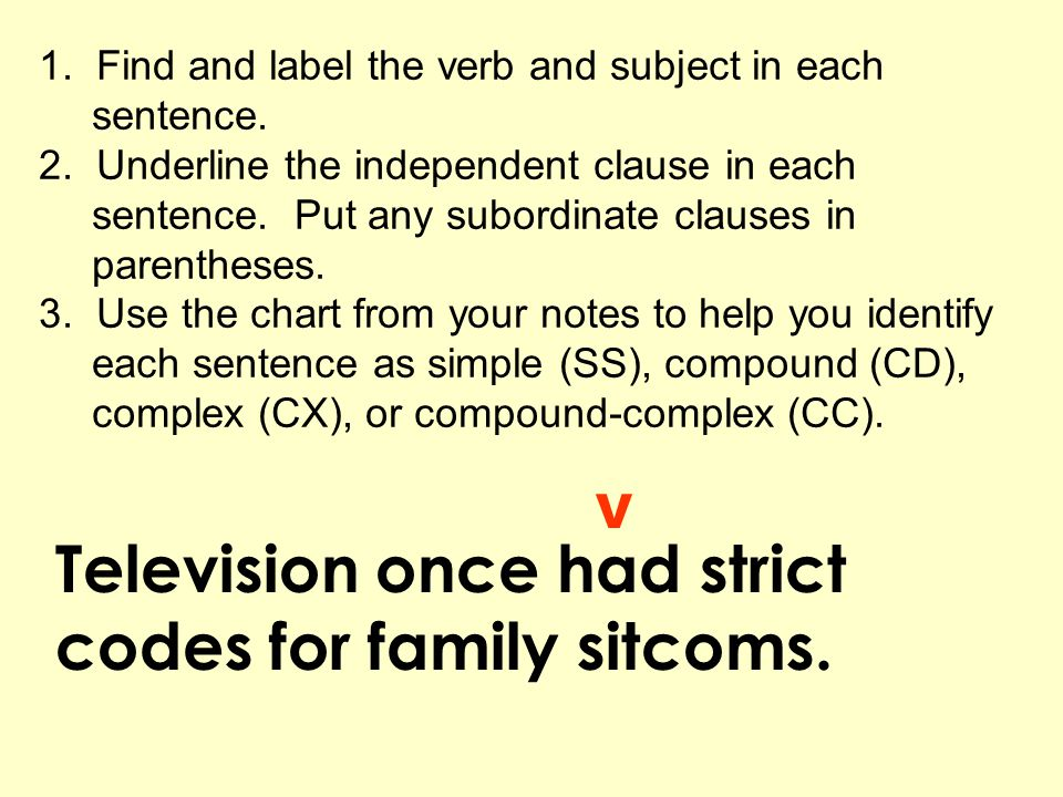 Television once had strict codes for family sitcoms. 1. Find and label the verb and subject in each sentence. 2. Underline the independent clause in e