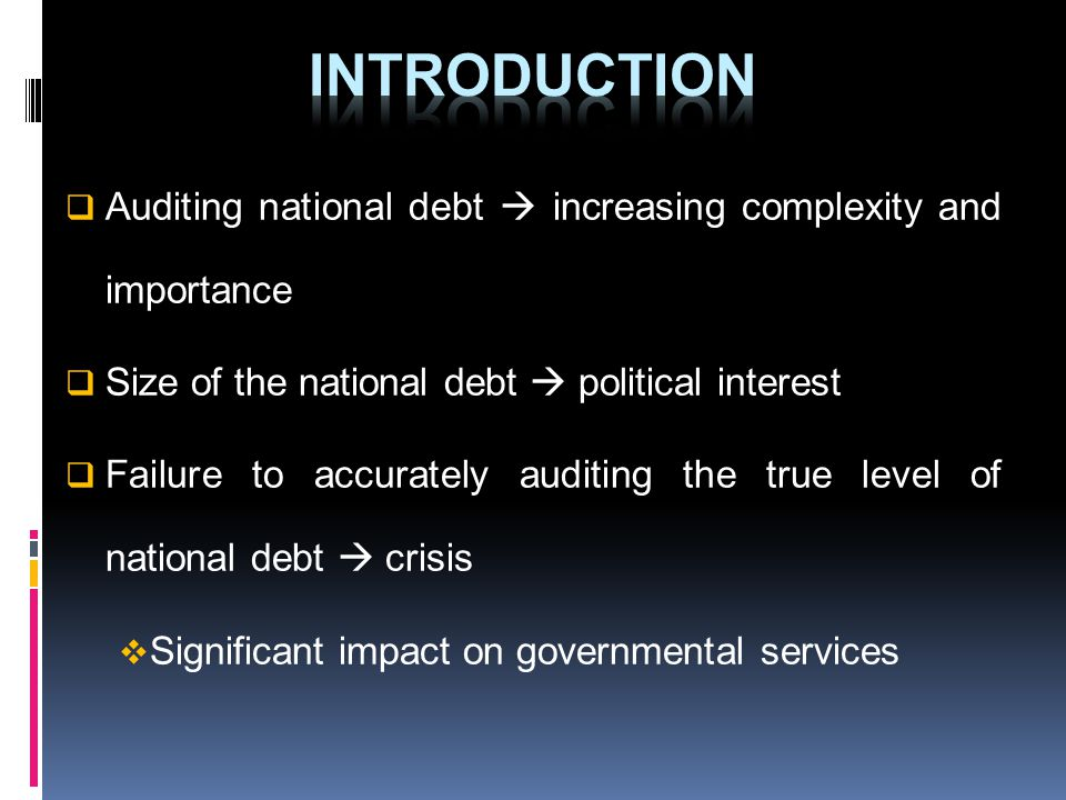 Auditing national debt increasing complexity and importance Size of the national debt political interest Failure to accurately auditing the true level