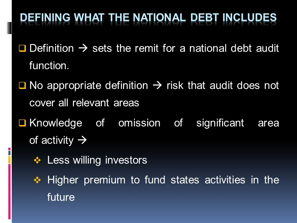 Definition sets the remit for a national debt audit function. No appropriate definition risk that audit does not cover all relevant areas Knowledge of