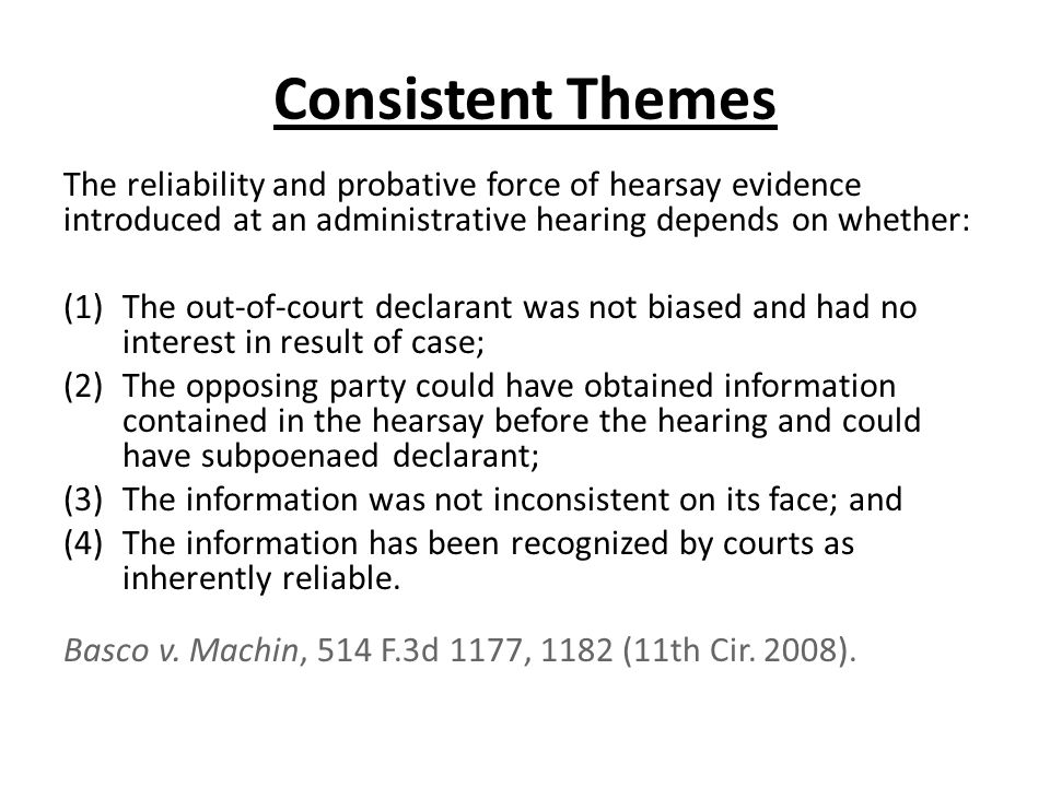 Consistent Themes The reliability and probative force of hearsay evidence introduced at an administrative hearing depends on whether: (1)The out-of-co
