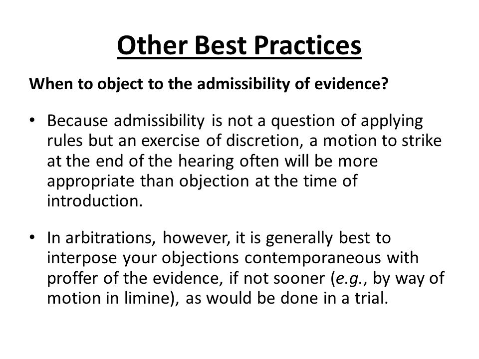 Other Best Practices When to object to the admissibility of evidence.