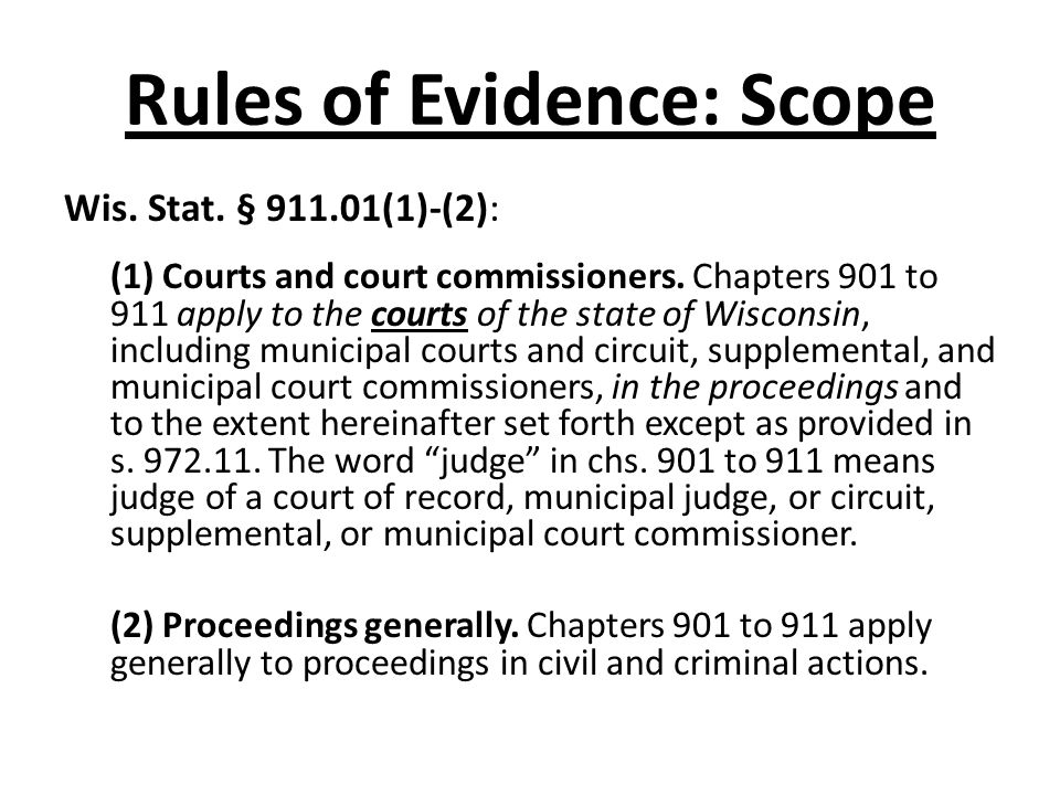 Rules of Evidence: Scope Wis. Stat. § (1)-(2): (1) Courts and court commissioners.