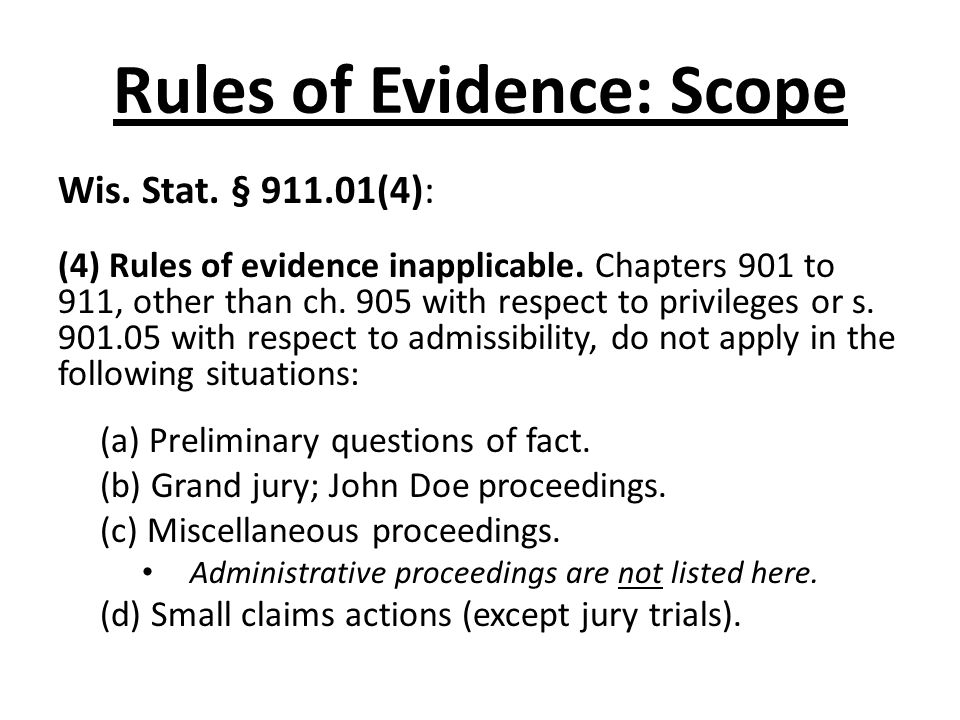 Rules of Evidence: Scope Wis. Stat. § (4): (4) Rules of evidence inapplicable.