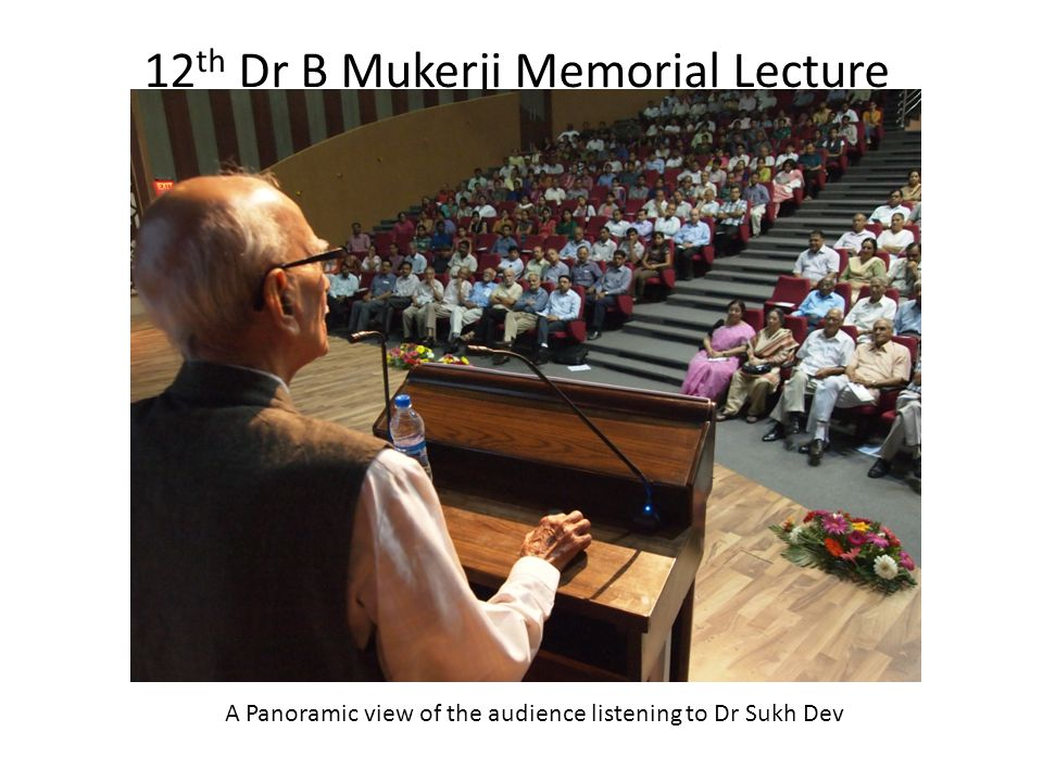 12 th Dr B Mukerji Memorial Lecture A Panoramic view of the audience listening to Dr Sukh Dev