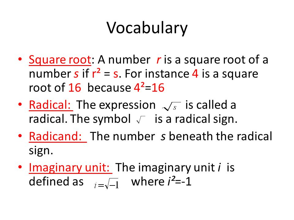 Vocabulary Square root: A number r is a square root of a number s if r² = s. For instance 4 is a square root of 16 because 4²=16 Radical: The expressi