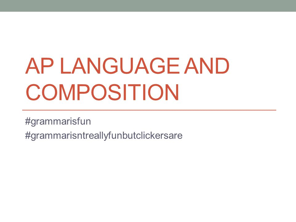 AP LANGUAGE AND COMPOSITION #grammarisfun #grammarisntreallyfunbutclickersare