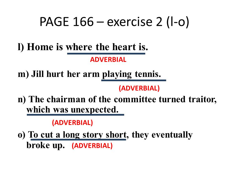 PAGE 166 – exercise 2 (l-o) l) Home is where the heart is. m) Jill hurt her arm playing tennis. n) The chairman of the committee turned traitor, which