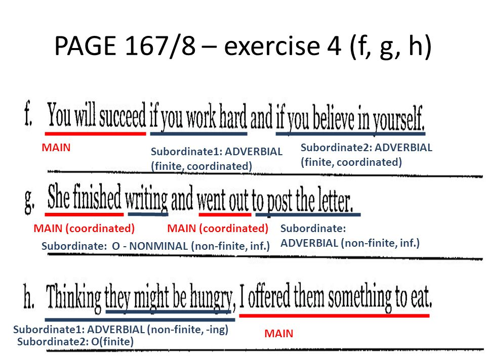 PAGE 167/8 – exercise 4 (f, g, h) MAIN Subordinate1: ADVERBIAL (finite, coordinated) Subordinate2: ADVERBIAL (finite, coordinated) MAIN (coordinated)