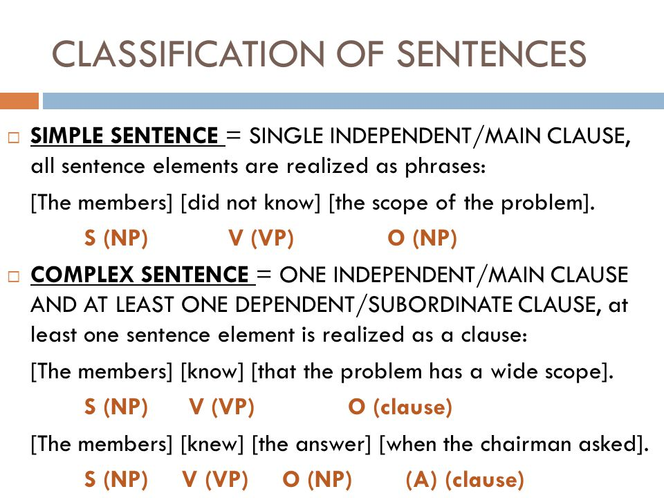 CLASSIFICATION OF SENTENCES COMPOUND SENTENCE = AT LEAST TWO INDEPENDENT/MAIN CLAUSES: [She] [took] [the test] [in June] and [she] [passed] [it] [easily].