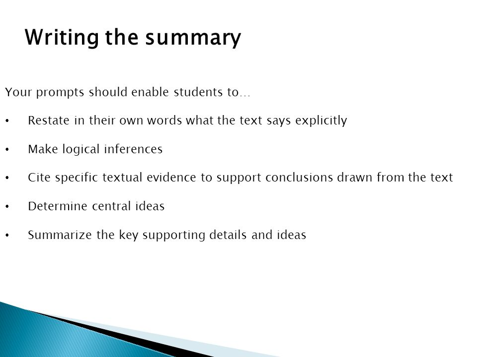 Writing the summary Your prompts should enable students to… Restate in their own words what the text says explicitly Make logical inferences Cite spec