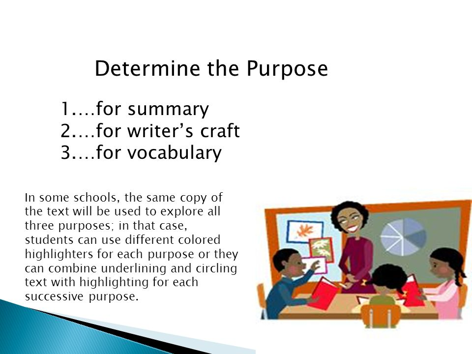 Determine the Purpose 1.…for summary 2.…for writers craft 3.…for vocabulary In some schools, the same copy of the text will be used to explore all thr