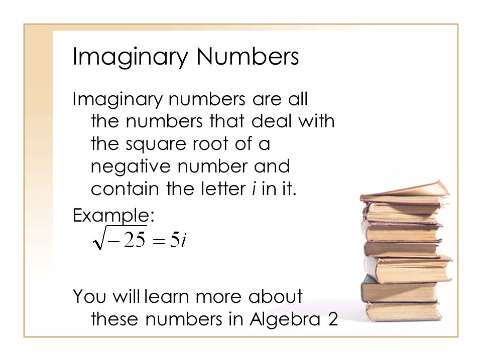 Imaginary numbers are all the numbers that deal with the square root of a negative number and contain the letter i in it.