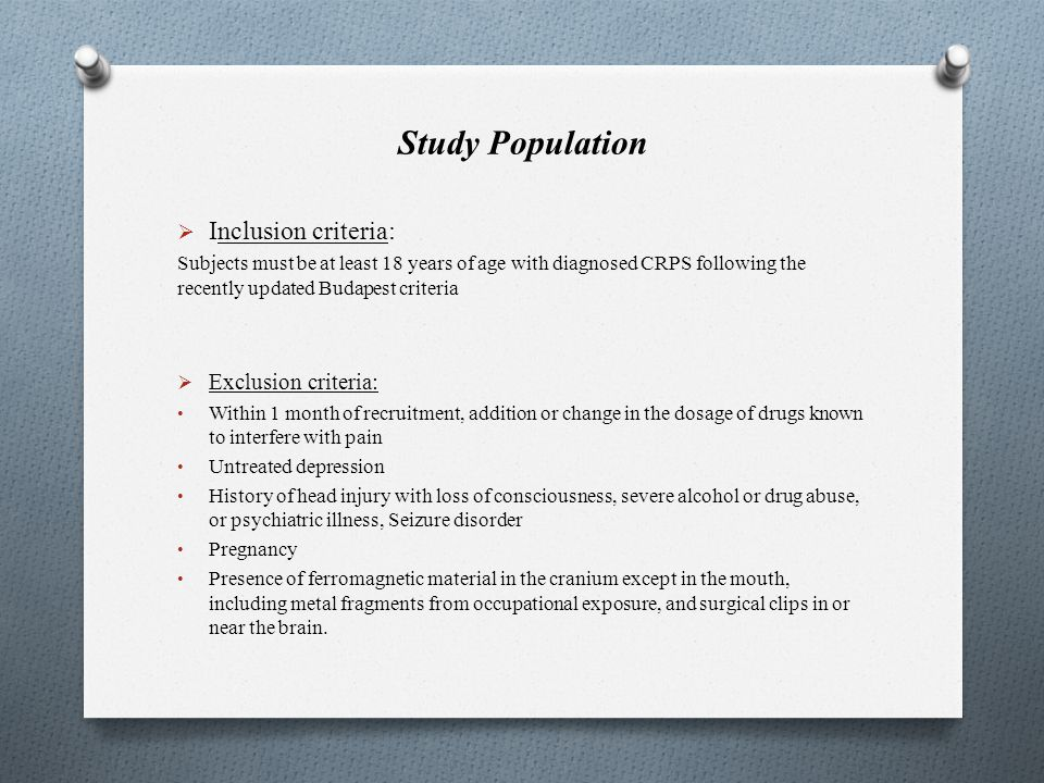 Study Population Inclusion criteria: Subjects must be at least 18 years of age with diagnosed CRPS following the recently updated Budapest criteria Exclusion criteria: Within 1 month of recruitment, addition or change in the dosage of drugs known to interfere with pain Untreated depression History of head injury with loss of consciousness, severe alcohol or drug abuse, or psychiatric illness, Seizure disorder Pregnancy Presence of ferromagnetic material in the cranium except in the mouth, including metal fragments from occupational exposure, and surgical clips in or near the brain.