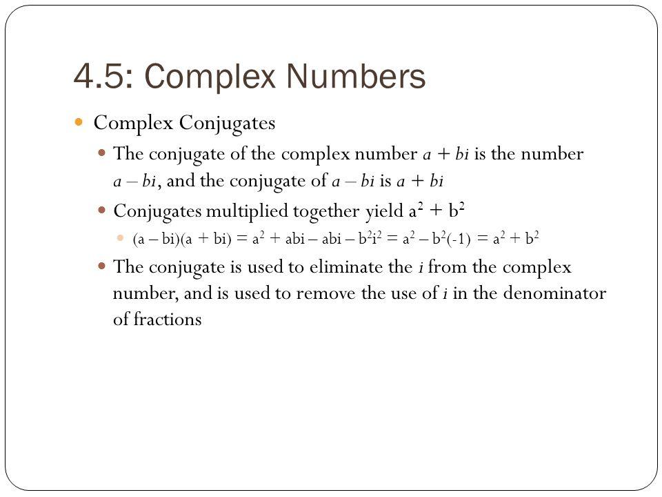 4.5: Complex Numbers Complex Conjugates The conjugate of the complex number a + bi is the number a – bi, and the conjugate of a – bi is a + bi Conjuga
