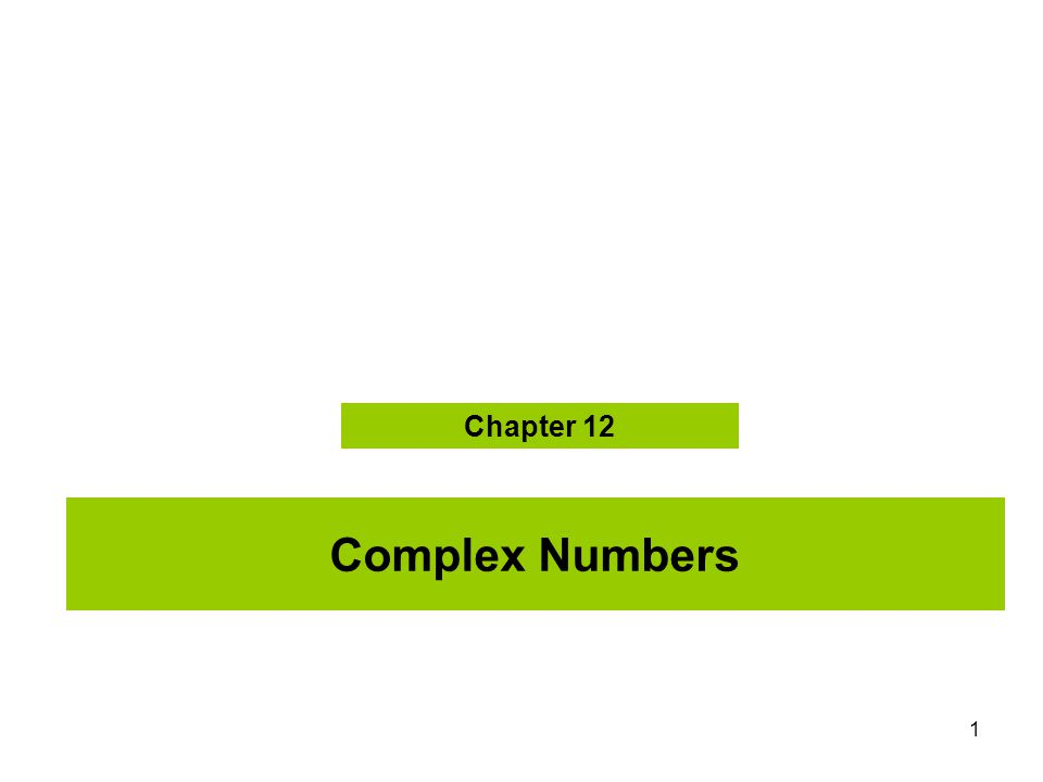 1 Complex Numbers Chapter 12