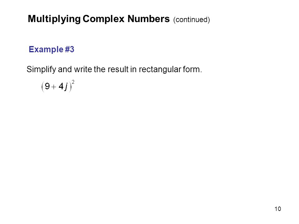 10 Example #3 Simplify and write the result in rectangular form. Multiplying Complex Numbers (continued)