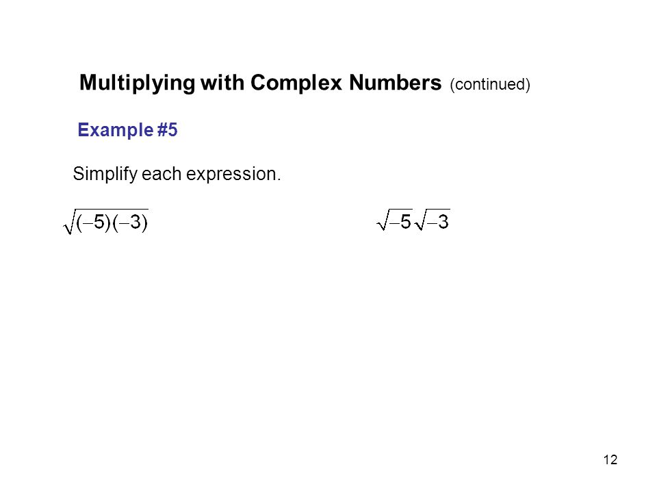 12 Example #5 Simplify each expression. Multiplying with Complex Numbers (continued)