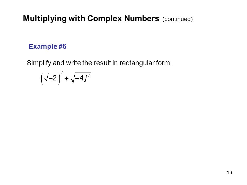 13 Example #6 Simplify and write the result in rectangular form. Multiplying with Complex Numbers (continued)