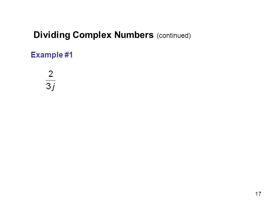 17 Example #1 Dividing Complex Numbers (continued)