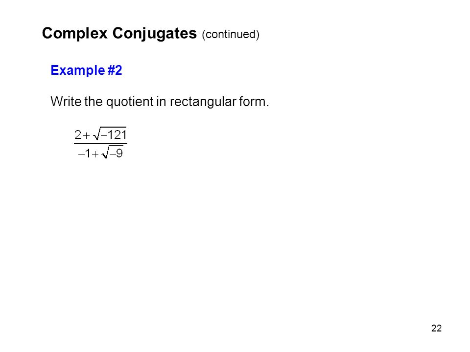 22 Example #2 Write the quotient in rectangular form. Complex Conjugates (continued)