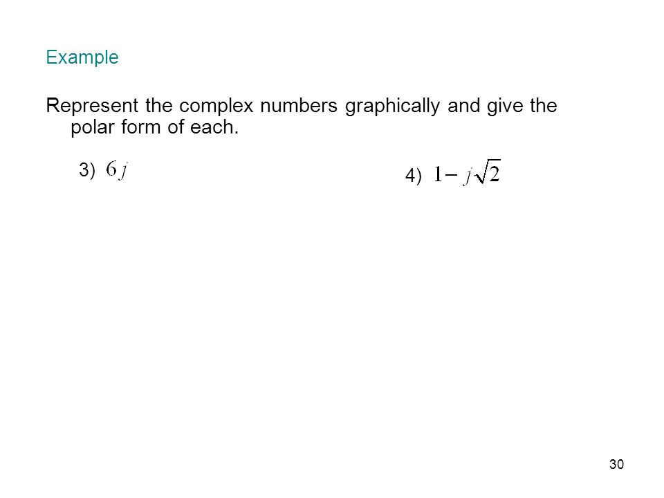 30 Example Represent the complex numbers graphically and give the polar form of each. 3) 4)