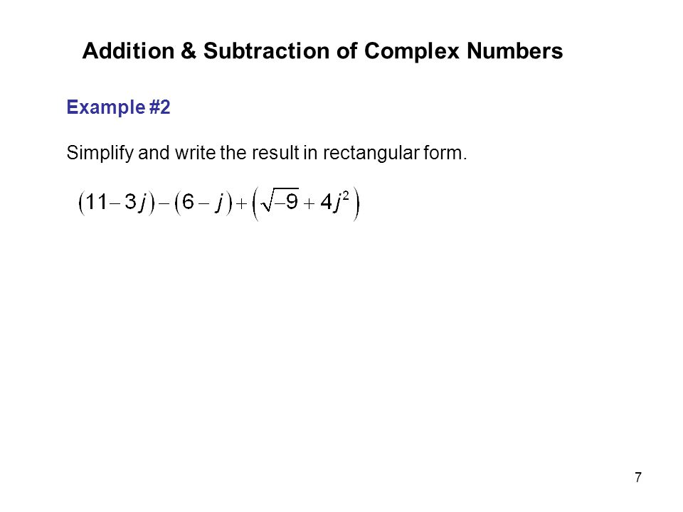 7 Example #2 Simplify and write the result in rectangular form. Addition & Subtraction of Complex Numbers