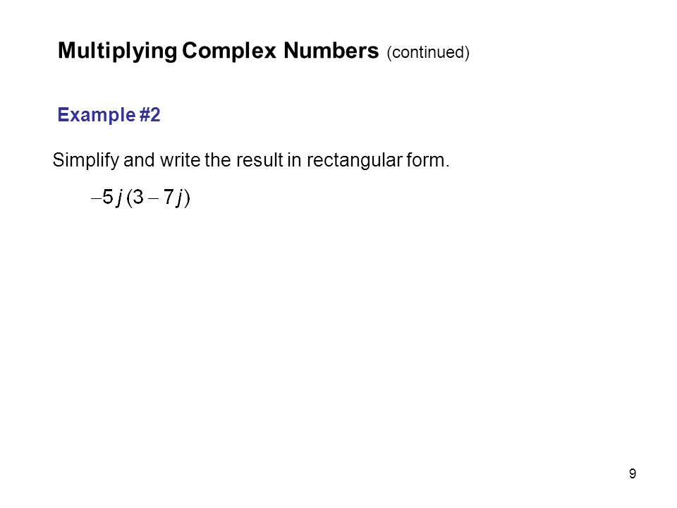 9 Example #2 Simplify and write the result in rectangular form. Multiplying Complex Numbers (continued)