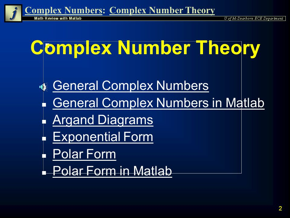 Complex Numbers:Complex Number Theory 22 Entering Polar Form n Complex numbers can be directly entered into Matlab using the exponential polar form » z=2*exp(i*pi/2) z = 0.0000 + 2.0000i Example: Create a complex number z with a magnitude of 2 and an angle of /2 radians